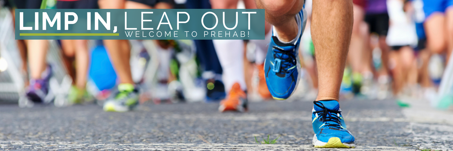 Prehab RI Limp In Leap Out!